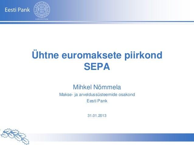 Ühtne euromaksete piirkond          SEPA                           Mihkel Nõmmela                Makse- ja arveldussüsteem...