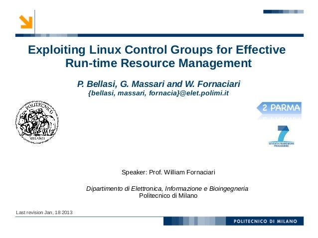 Exploiting Linux Control Groups for Effective           Run-time Resource Management                             P. Bellas...