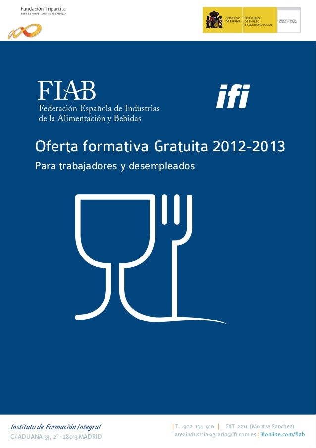 Oferta formativa Gratuita 2012-2013        Para trabajadores y desempleadosInstituto de Formación Integral    | T. 902 154...