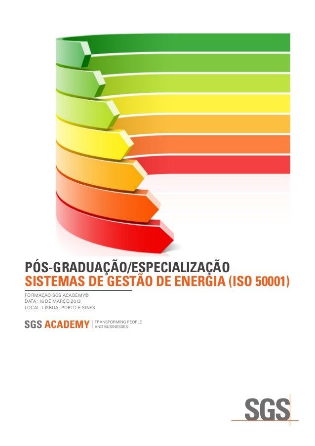 PÓS-GRADUAÇÃO/ESPECIALIZAÇÃO SISTEMAS DE GESTÃO DE ENERGIA (ISO 50001)FORMAÇÃO SGS ACADEMY®DATA: 16 DE MARÇO 2013LOCAL:...