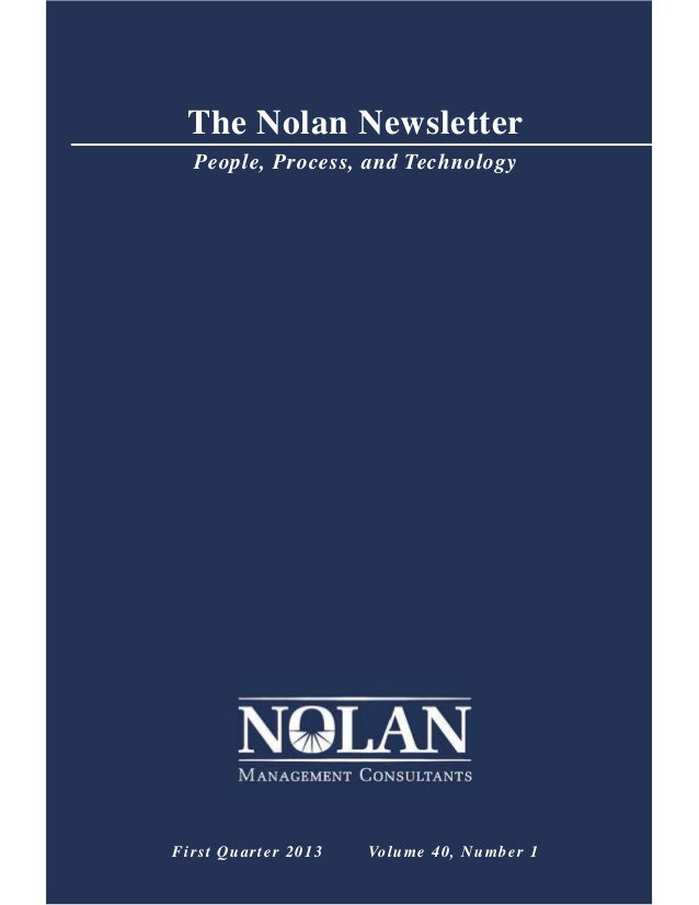 The Nolan NewsletterPeople, Process, and TechnologyFirst Quarter 2013 Volume 40, Number 1