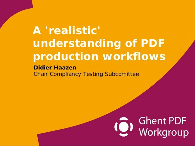 A realisticunderstanding of PDFproduction workflowsDidier HaazenChair Compliancy Testing Subcomittee