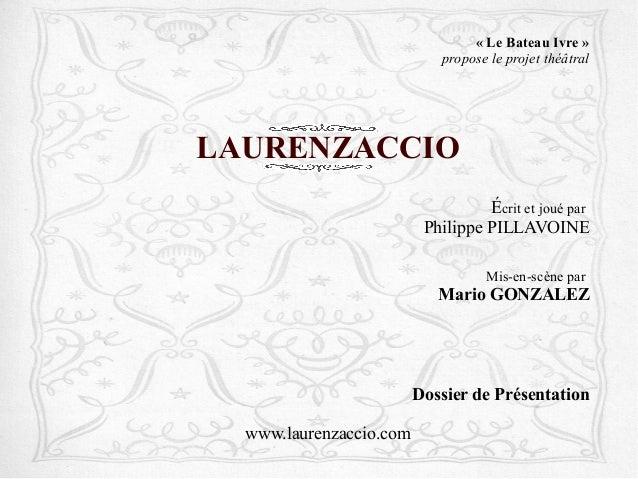 «LeBateauIvre» propose le projet théâtral  LAURENZACCIO Écrit et joué par Philippe PILLAVOINE Mis-en-scène par  Mario...