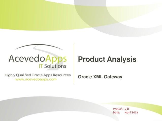 Product AnalysisOracle XML GatewayVersion: 2.0Date: April 2013