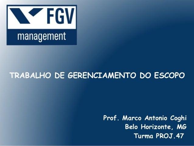 TRABALHO DE GERENCIAMENTO DO ESCOPO                  Prof. Marco Antonio Coghi                        Belo Horizonte, MG  ...