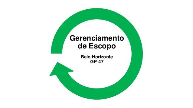 Gerenciamento  de Escopo  Belo Horizonte      GP-47