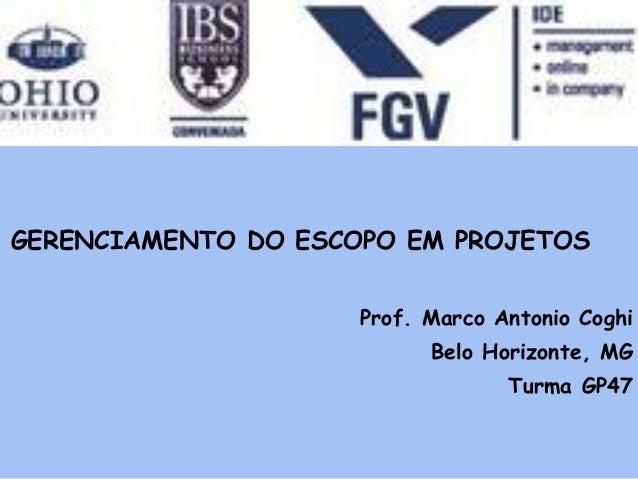 GERENCIAMENTO DO ESCOPO EM PROJETOS                     Prof. Marco Antonio Coghi                           Belo Horizonte...