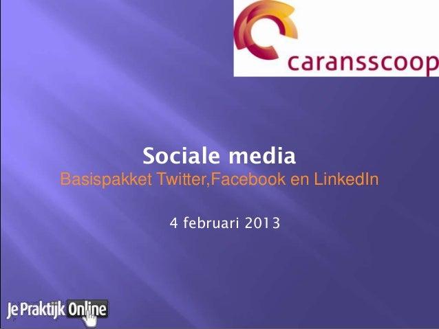 Sociale mediaBasispakket Twitter,Facebook en LinkedIn             4 februari 2013