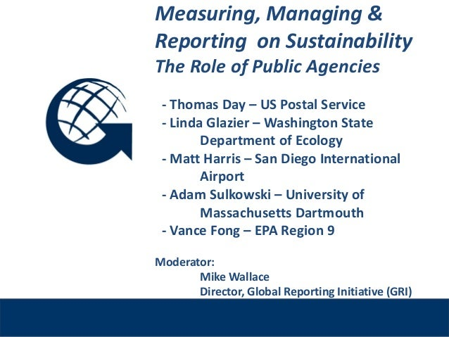 Measuring, Managing &              Reporting on Sustainability              The Role of Public Agencies               - Th...