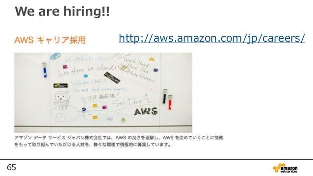 65 We are hiring!! http://aws.amazon.com/jp/careers/