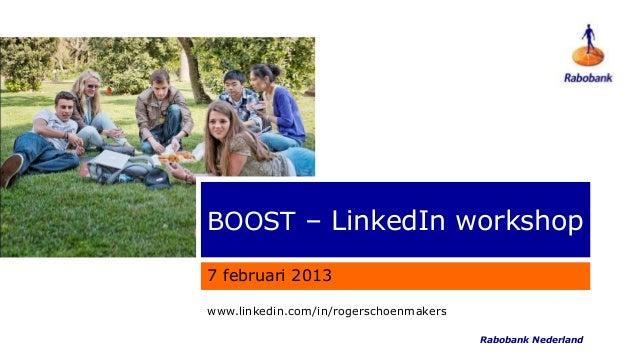 BOOST – LinkedIn workshop7 februari 2013www.linkedin.com/in/rogerschoenmakers   http://nl.linkedin.com/in/rogerschoenmaker...