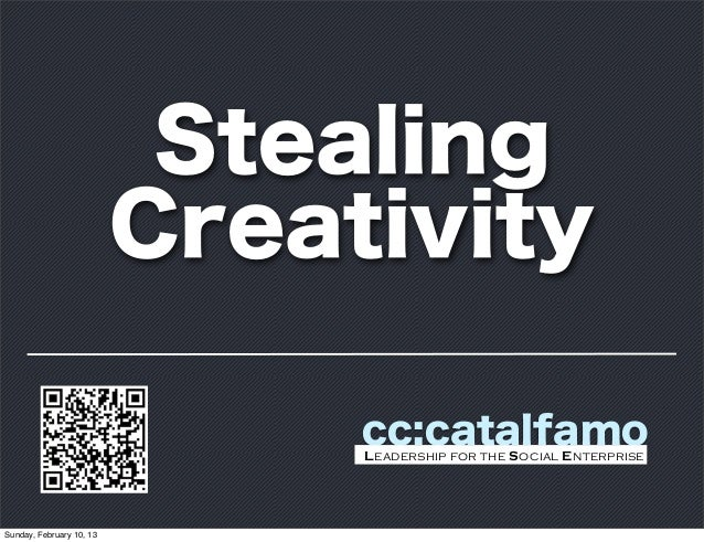 Stealing                          Creativity                               cc:catalfamo                               Lead...
