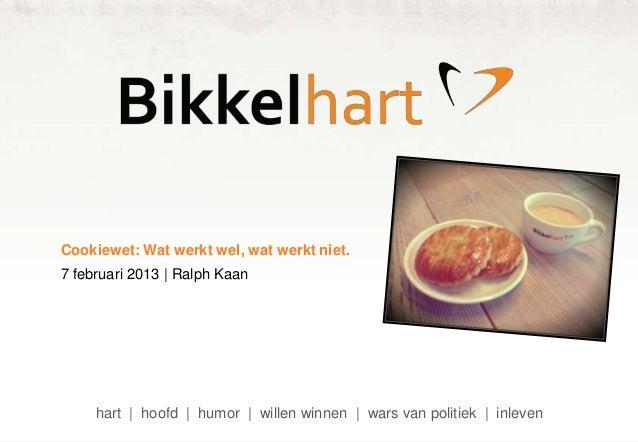 Cookiewet: Wat werkt wel, wat werkt niet.7 februari 2013 | Ralph Kaan     hart | hoofd | humor | willen winnen | wars van ...