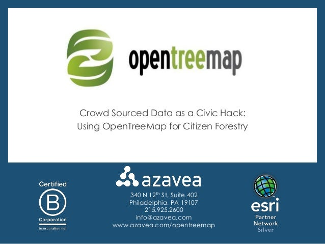 Crowd Sourced Data as a Civic Hack:Using OpenTreeMap for Citizen Forestry           340 N 12th St, Suite 402           Phi...