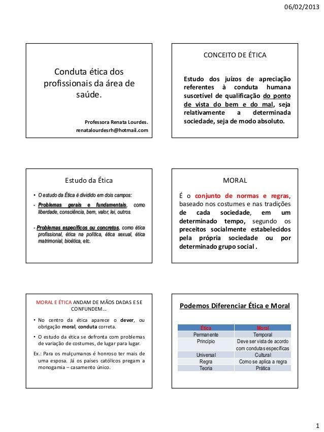 06/02/2013 1 Conduta ética dos profissionais da área de saúde. Professora Renata Lourdes. renatalourdesrh@hotmail.com CONC...