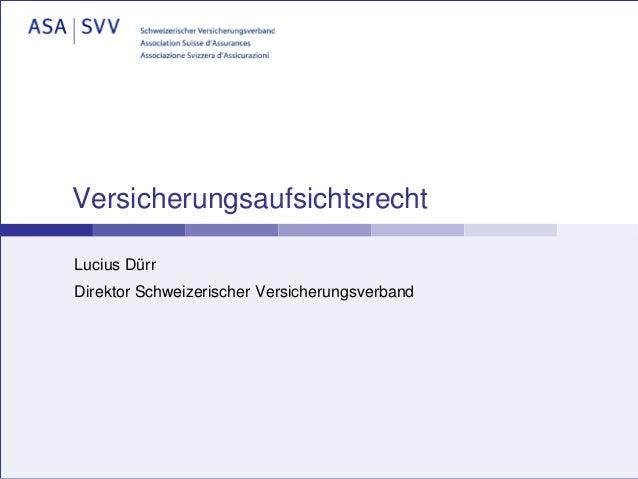 VersicherungsaufsichtsrechtLucius DürrDirektor Schweizerischer Versicherungsverband