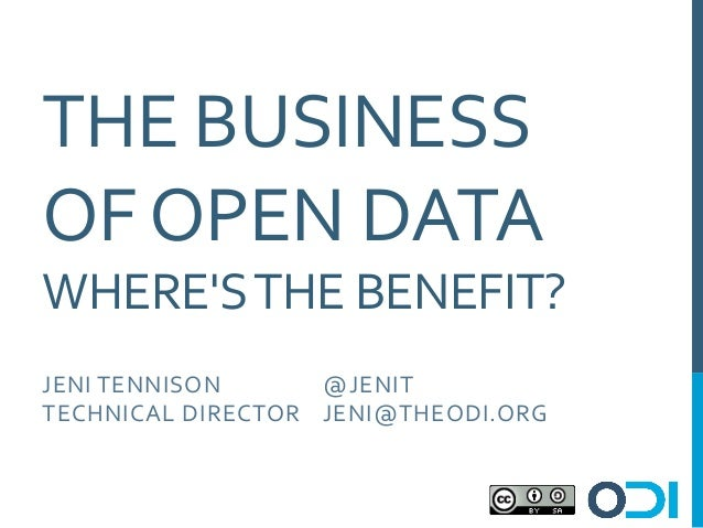 THE BUSINESS OF OPEN DATA WHERES THE BENEFIT? JENI T ENNISON      @ JENIT TECHNICAL  D IRECTOR ...