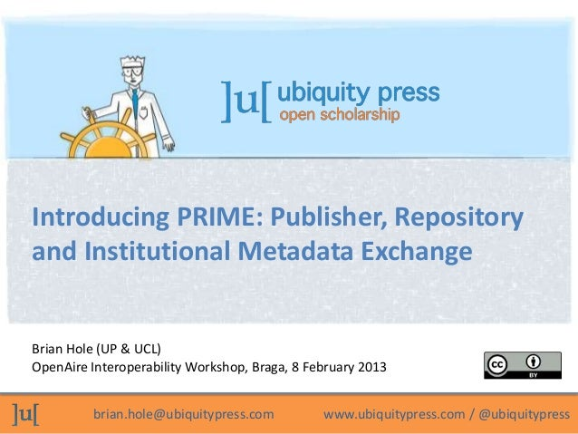 Introducing PRIME: Publisher, Repositoryand Institutional Metadata ExchangeBrian Hole (UP & UCL)OpenAire Interoperability ...
