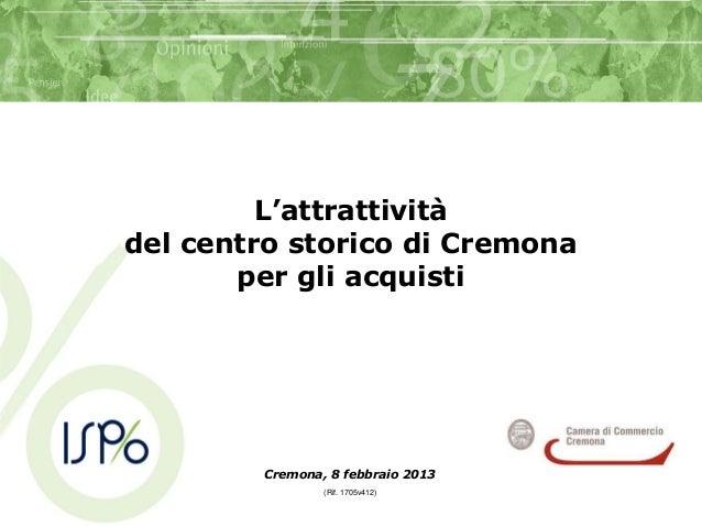 L'attrattivitàdel centro storico di Cremona       per gli acquisti        Cremona, 8 febbraio 2013                (Rif. 17...