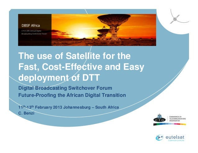 The use of Satellite for theFast, Cost-Effective and Easydeployment of DTTDigital Broadcasting Switchover ForumFuture-Proo...