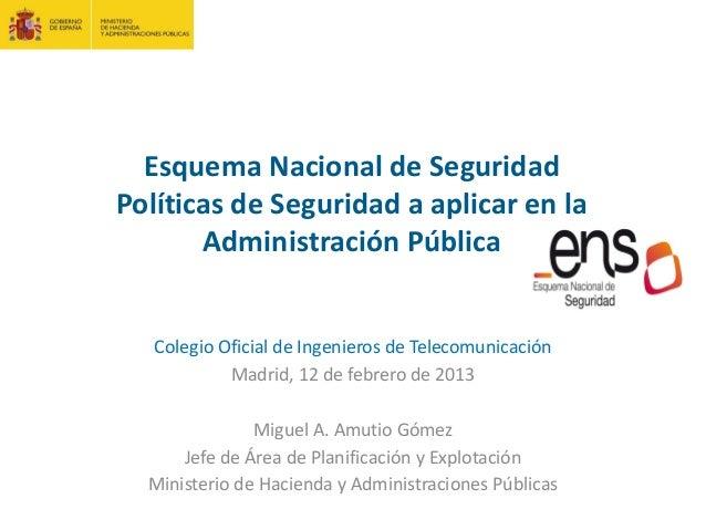Esquema Nacional de SeguridadPolíticas de Seguridad a aplicar en la       Administración Pública   Colegio Oficial de Inge...