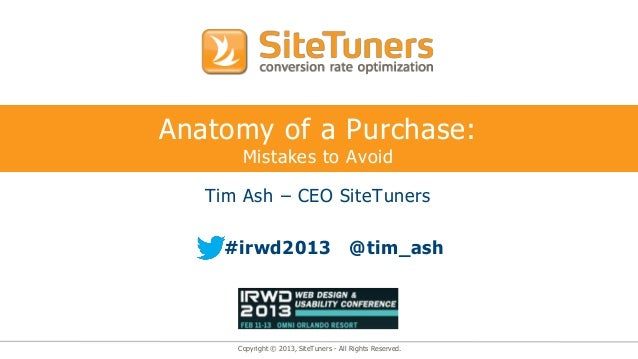 Anatomy of a Purchase:       Mistakes to Avoid   Tim Ash – CEO SiteTuners     #irwd2013                          @tim_ash ...