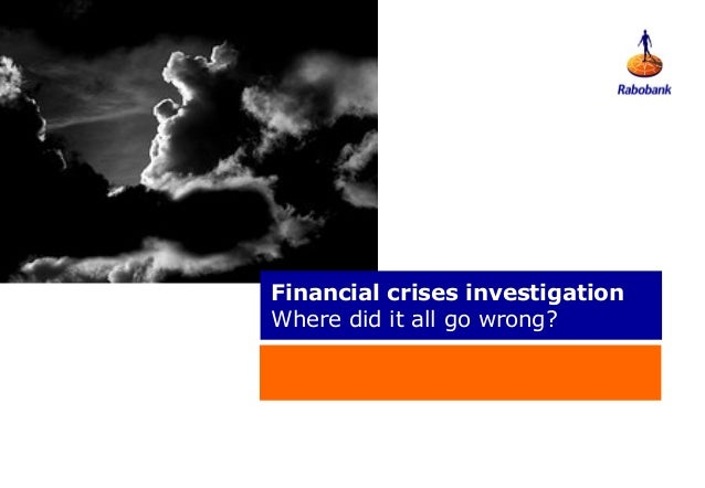 Financial crises investigationWhere did it all go wrong?