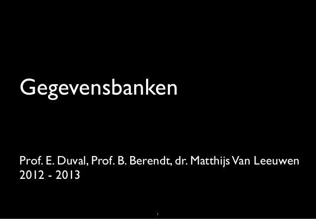 GegevensbankenProf. E. Duval, Prof. B. Berendt, dr. Matthijs Van Leeuwen2012 - 2013                            1