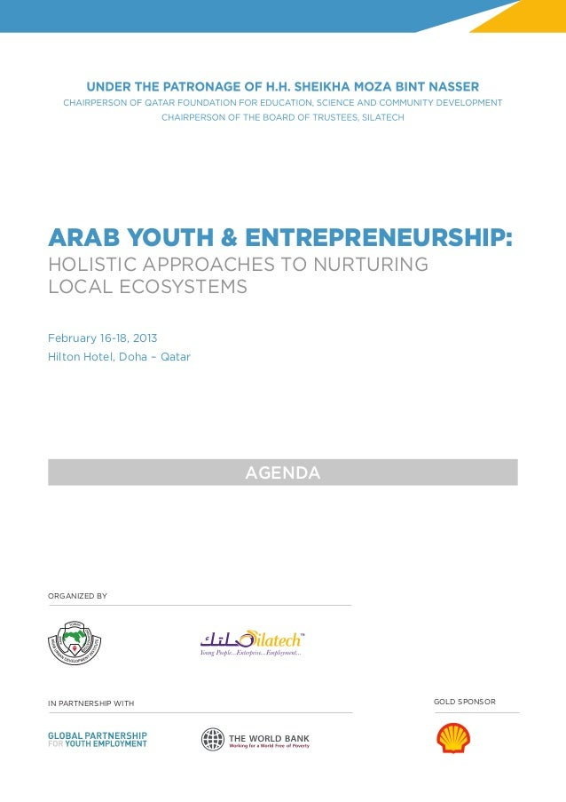 ARAB YOUTH & ENTREPRENEURSHIP:HOLISTIC APPROACHES TO NURTURINGLOCAL ECOSYSTEMSFebruary 16-18, 2013Hilton Hotel, Doha – Qat...