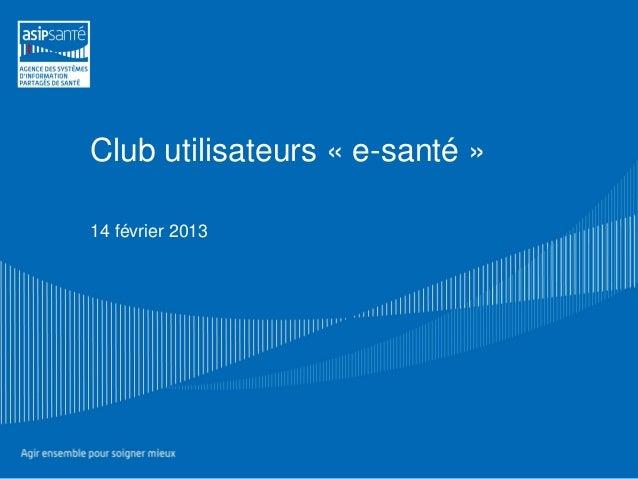 Club utilisateurs « e-santé »14 février 2013