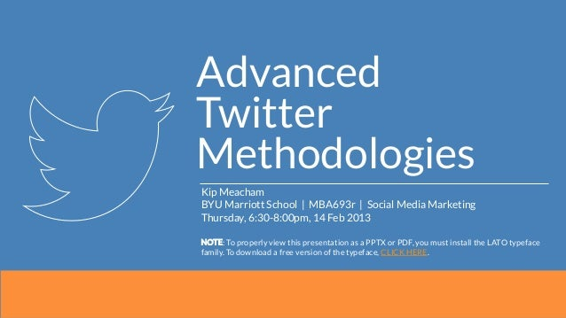 AdvancedTwitterMethodologiesKip MeachamBYU Marriott School | MBA693r | Social Media MarketingThursday, 6:30-8:00pm, 14 Feb...