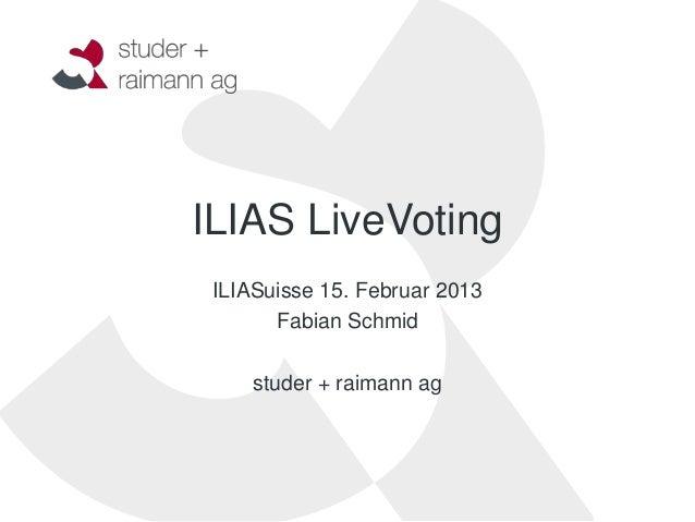 ILIAS LiveVoting ILIASuisse 15. Februar 2013       Fabian Schmid     studer + raimann ag