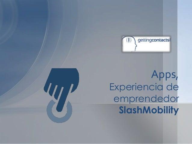 Apps,Experiencia de emprendedor  SlashMobility