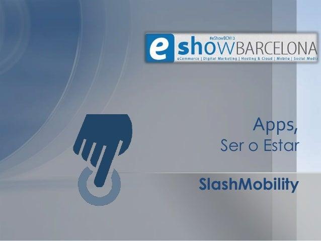 Apps,  Ser o EstarSlashMobility