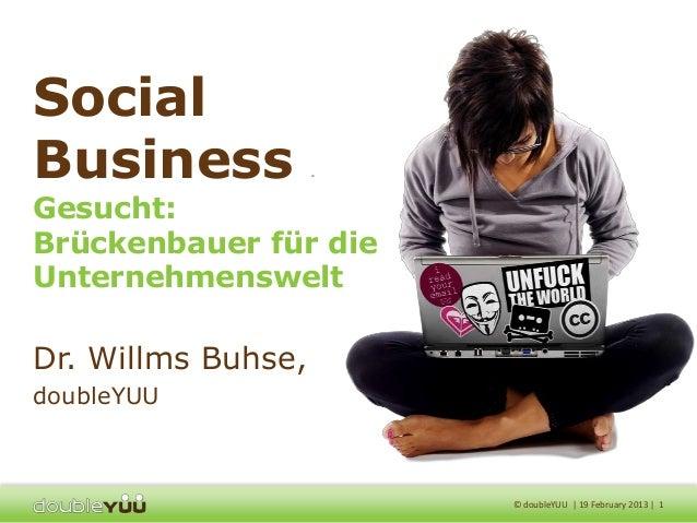 SocialBusiness            -Gesucht:Brückenbauer für dieUnternehmensweltDr. Willms Buhse,doubleYUU                        ©...