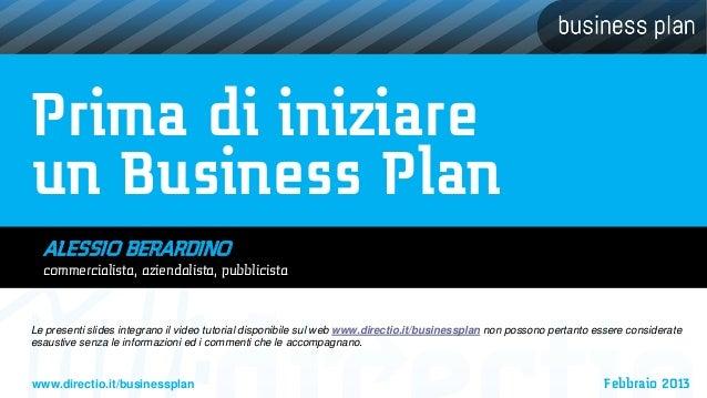 Prima di iniziareun Business Plan  ALESSIO BERARDINO  commercialista, aziendalista, pubblicistaLe presenti slides integran...