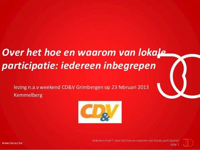 Over het hoe en waarom van lokaleparticipatie: iedereen inbegrepen       lezing n.a.v weekend CD&V Grimbergen op 23 februa...