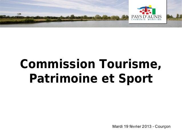Commission Tourisme, Patrimoine et Sport             Mardi 19 février 2013 - Courçon