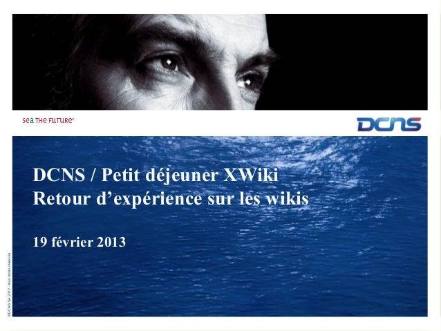 DCNS / Petit déjeuner XWiki                                       Retour d'expérience sur les wikis                       ...