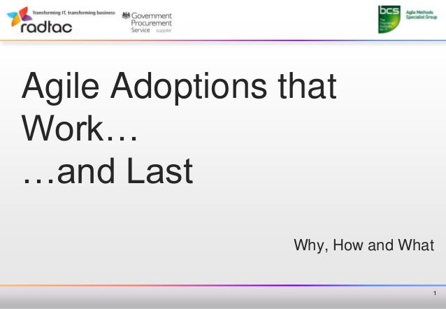 Agile Adoptions thatWork……and Last                 Why, How and What                                 1