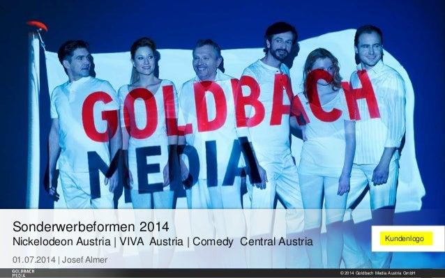 © 2014 Goldbach Media Austria GmbH 1 01.07.2014 | Josef Almer Sonderwerbeformen 2014 Nickelodeon Austria | VIVA Austria | ...