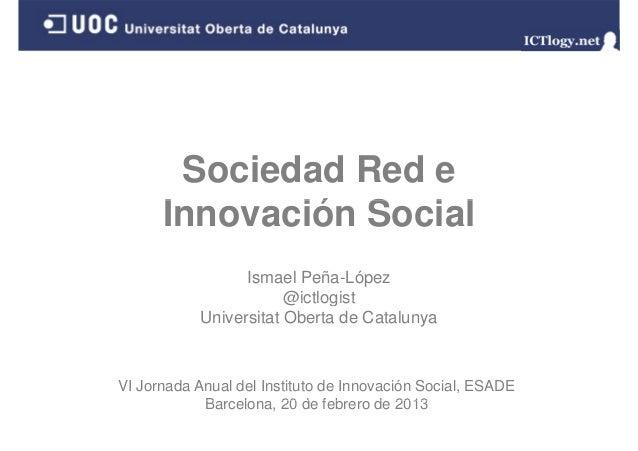 Sociedad Red e      Innovación Social      I       ió S i l                  Ismael Peña-López                        @ict...