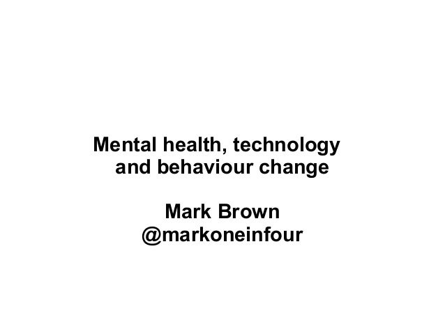 20130220 mark brown mental health, tech and behaviour change