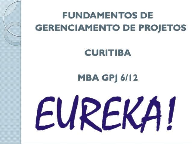 FUNDAMENTOS DEGERENCIAMENTO DE PROJETOS        CURITIBA       MBA GPJ 6/12
