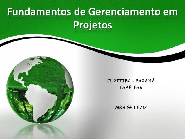 Fundamentos de Gerenciamento em            Projetos                  CURITIBA - PARANÁ                      ISAE-FGV      ...