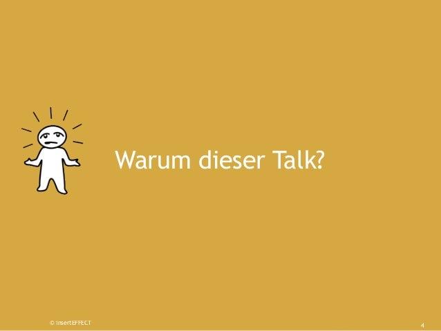 Warum dieser Talk?© insertEFFECT                                      4