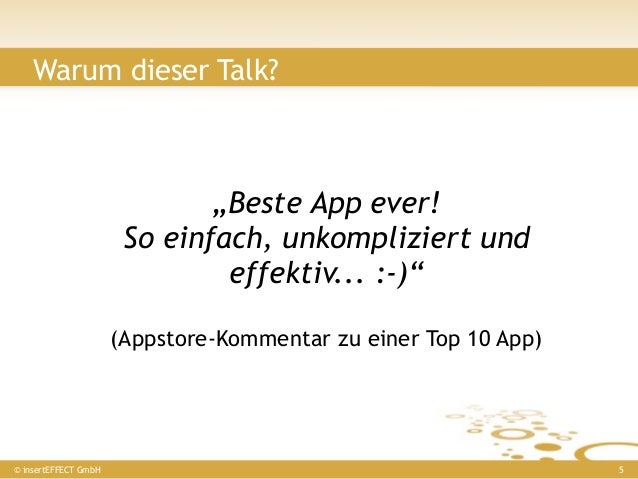 """Warum dieser Talk?                              """"Beste App ever!                       So einfach, unkompliziert und      ..."""