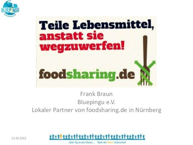 Frank Braun                              Bluepingu e.V.             Lokaler Partner von foodsharing.de in Nürnberg21.02.2013