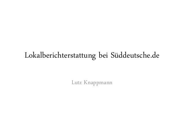Lokalberichterstattung bei Süddeutsche.de              Lutz Knappmann