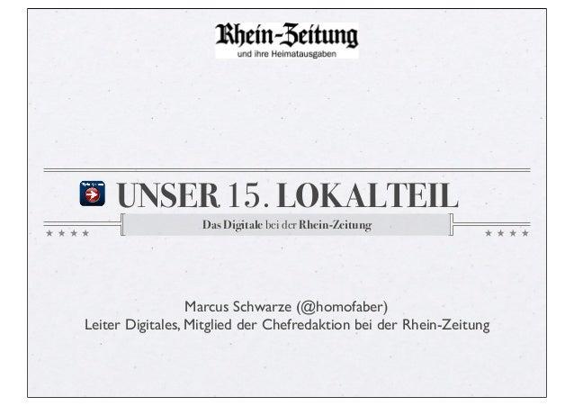 UNSER 15. LOKALTEIL                   Das Digitale bei der Rhein-Zeitung                  Marcus Schwarze (@homofaber)Leit...
